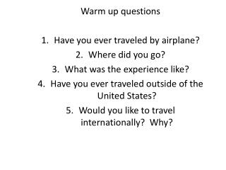 Warm up  questions Have you ever traveled by airplane? Where did you go?