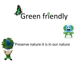 Green friendly