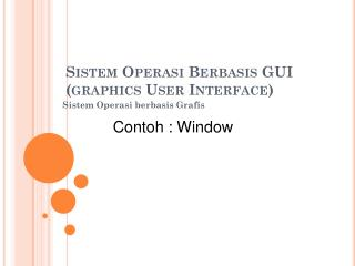Sistem Operasi Berbasis  GUI (graphics User Interface)