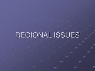 REGIONAL ISSUES