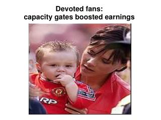 Devoted fans:  capacity gates boosted earnings