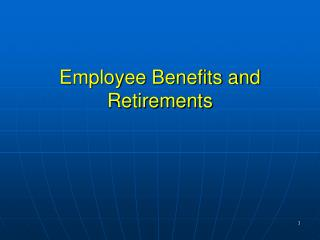 Employee Benefits and Retirements