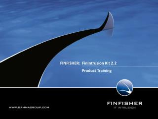 FINFISHER:   FinIntrusion Kit 2.2                         Product Training