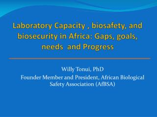 Laboratory Capacity , biosafety, and biosecurity in Africa: Gaps, goals, needs  and Progress