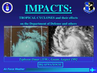 IMPACTS: TROPICAL CYCLONES and their effects  on the Department of Defense and others
