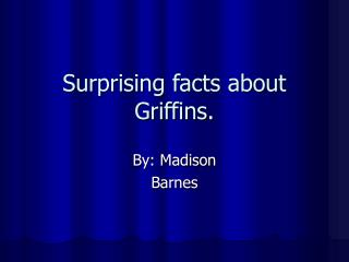 Surprising facts about Griffins.