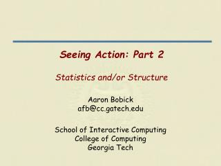 Seeing Action: Part 2 Statistics and/or Structure