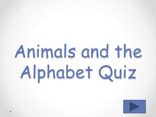 Animals and the Alphabet Quiz