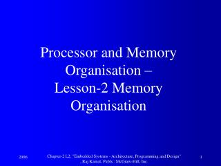 Processor and Memory Organisation –  Lesson-2 Memory Organisation