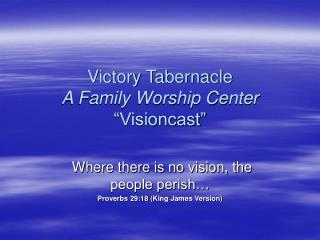"Victory Tabernacle A Family Worship Center ""Visioncast"""
