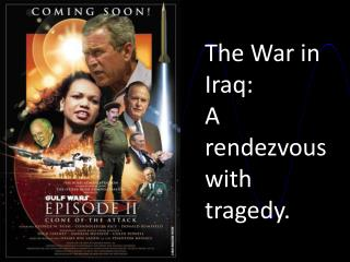 The War in Iraq: A rendezvous with tragedy. :