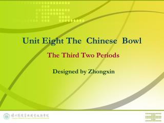 Unit Eight The  Chinese  Bowl