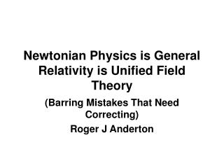 Newtonian Physics is General Relativity is Unified Field Theory