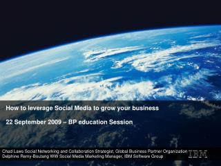 How to leverage Social Media to grow your business 22 September 2009 – BP education Session