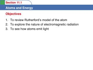 To review Rutherford's model of the atom To explore the nature of electromagnetic radiation To see how atoms emit ligh