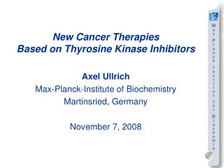 New Cancer Therapies  Based on Thyrosine Kinase Inhibitors Axel Ullrich
