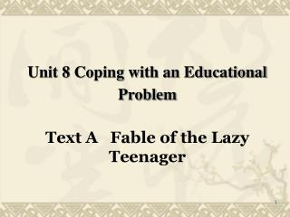 Unit 8 Coping with an Educational Problem Text A   Fable of the Lazy Teenager