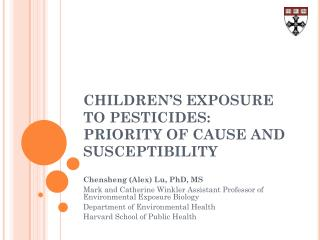 CHILDREN'S EXPOSURE TO PESTICIDES: PRIORITY OF CAUSE AND SUSCEPTIBILITY