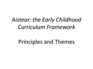 Aistear: the Early Childhood Curriculum Framework  Principles and Themes