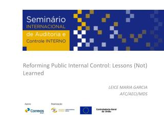 Reforming Public Internal Control: Lessons (Not) Learned LEICE MARIA GARCIA AFC/AECI/MDS