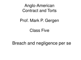 Anglo-American Contract and Torts Prof. Mark P. Gergen Class Five