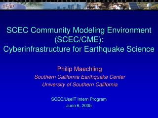 SCEC Community Modeling Environment (SCEC/CME): Cyberinfrastructure for Earthquake Science