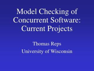 Model Checking of Concurrent Software: Current Projects