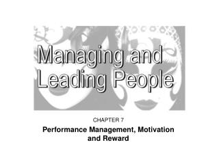 CHAPTER 7 Performance Management, Motivation              and Reward