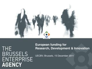 European funding for  Research, Development & Innovation UECBV, Brussels, 15 December 2011