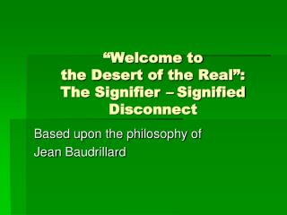 """Welcome to the Desert of the Real"":  The Signifier  –  Signified Disconnect"