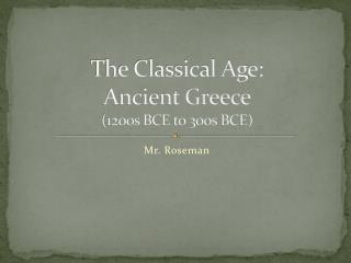 The Classical Age: Ancient Greece (1200s BCE to 300s BCE)