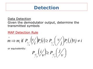 Data Detection Given the demodulator output, determine the  transmitted symbols MAP Detection Rule