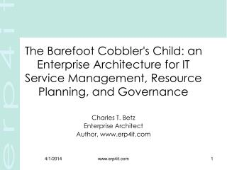 The Barefoot Cobbler's Child: an Enterprise Architecture for IT Service Management, Resource Planning, and Governance