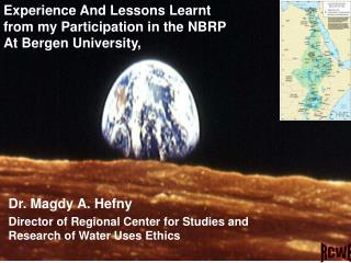 Dr. Magdy A. Hefny Director of Regional Center for Studies and Research of Water Uses Ethics