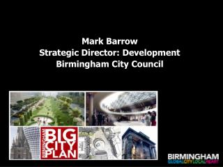 Mark Barrow Strategic Director: Development Birmingham City Council