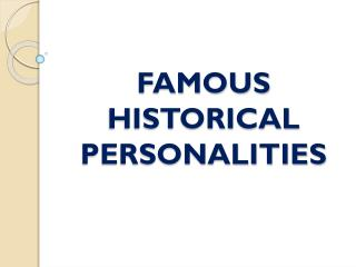 FAMOUS  HISTORICAL PERSONALITIES