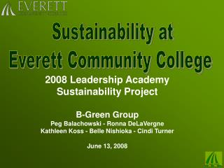 2008 Leadership Academy  Sustainability Project B-Green Group Peg Balachowski - Ronna DeLaVergne