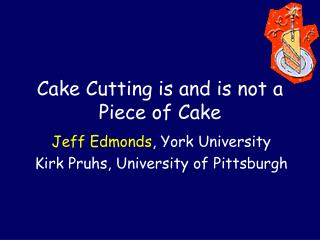 Cake Cutting is and is not a Piece of Cake