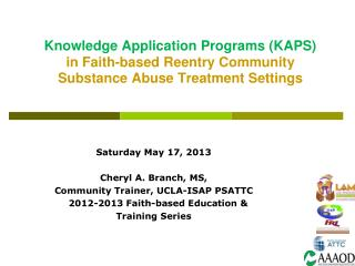 Saturday May 17, 2013 Cheryl A. Branch, MS,  Community Trainer, UCLA-ISAP PSATTC