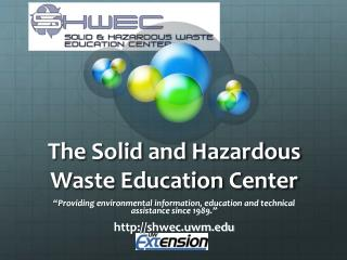 The Solid and Hazardous  Waste Education Center