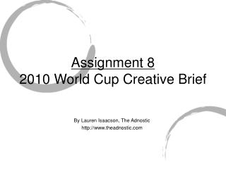 Assignment 8 2010 World Cup Creative Brief