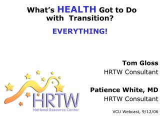 What's HEALTH Got to Do  with  Transition? EVERYTHING!