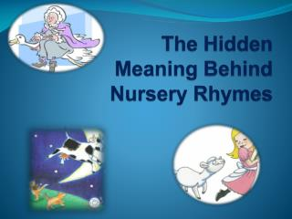 The Hidden  Meaning Behind  Nursery Rhymes