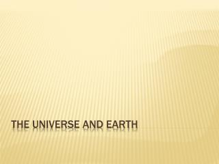 The Universe and Earth