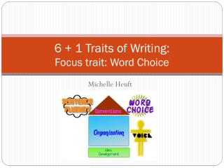 6 + 1 Traits of Writing:  Focus trait: Word Choice