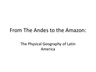 From The Andes to the Amazon:
