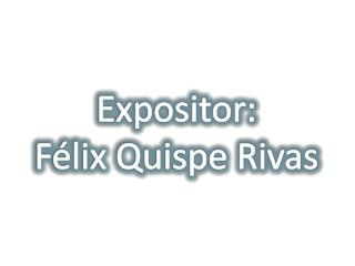 Expositor: Félix Quispe Rivas