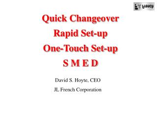 Quick Changeover Rapid Set-up One-Touch Set-up S M E D