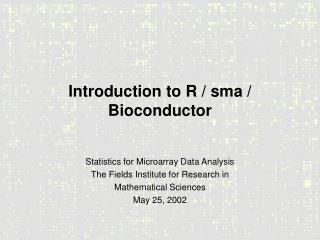 Introduction to R / sma / Bioconductor