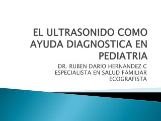 EL ULTRASONIDO COMO AYUDA DIAGNOSTICA EN PEDIATRIA